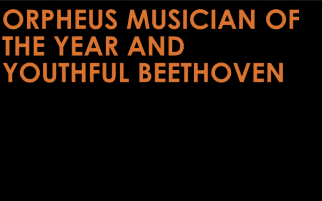 Orpheus Musician of the Year and Youthful Beethoven
