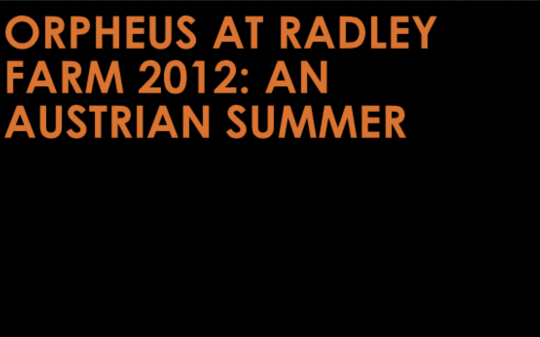 Orpheus at Radley Farm 2012: An Austrian Summer